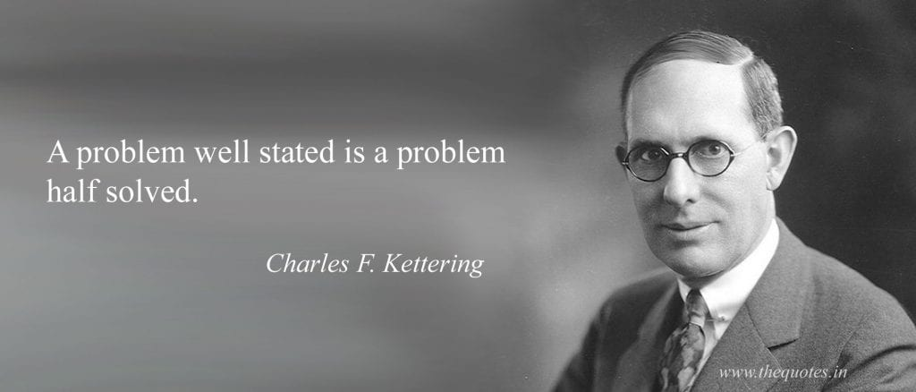 """photo of Charles F. Kettering with his quote """"A problem well stated is a problem half solved"""""""