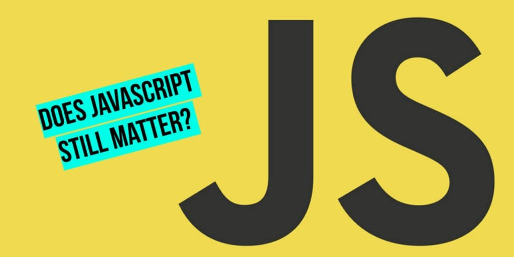 "Yellow background with JavaScript ""JS"" logo and overlay text ""Does JavaScript still matter?"""