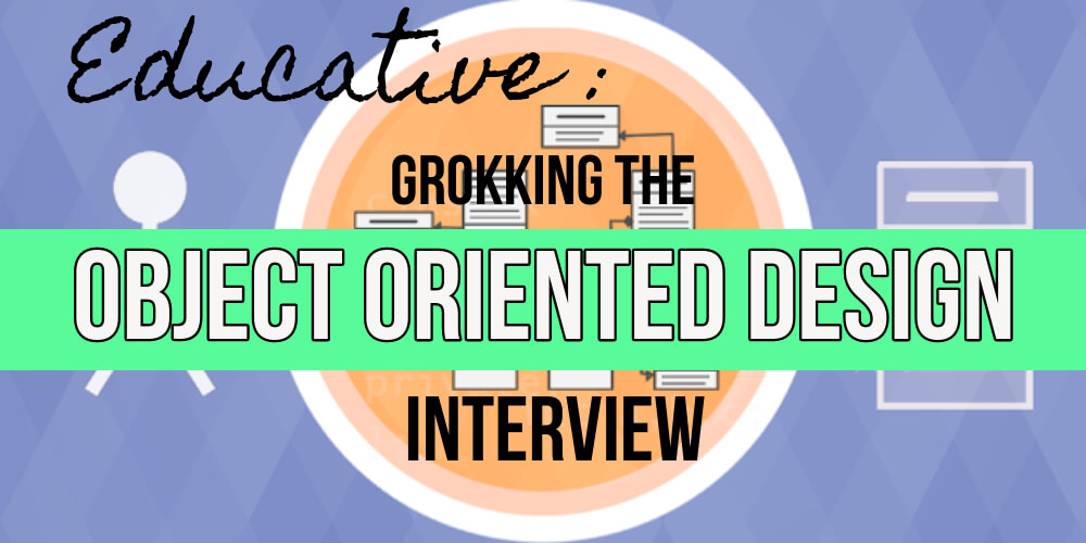 Educative Grokking the Object Oriented Design Interview text overlaying diagram of person and computer components