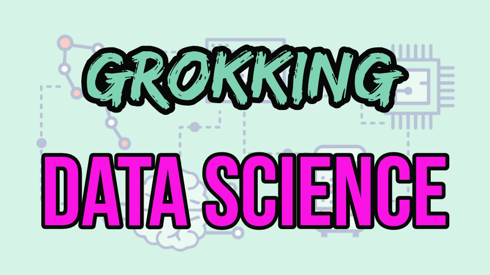 grokking data science in pink and blue letters with faded background of cartoon computer parts