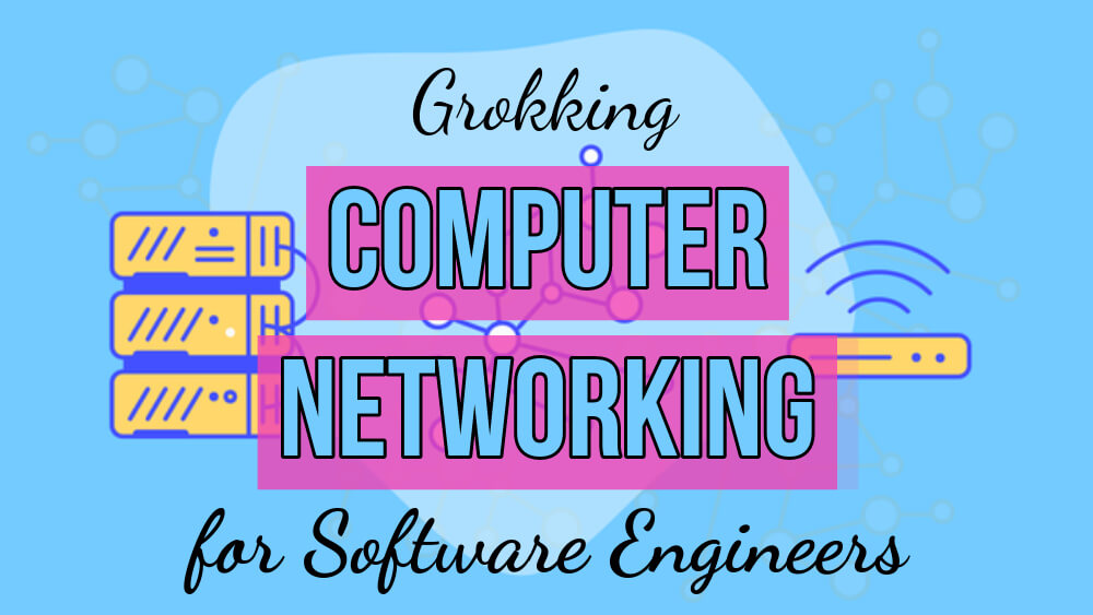 Grokking Computer Networking for Software Engineers black with pink text with cartoon machine image background in blues