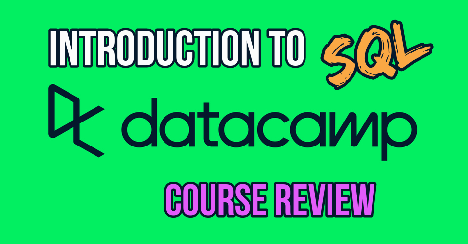Introduction to SQL DataCamp Course Review with green background and multicolored letters