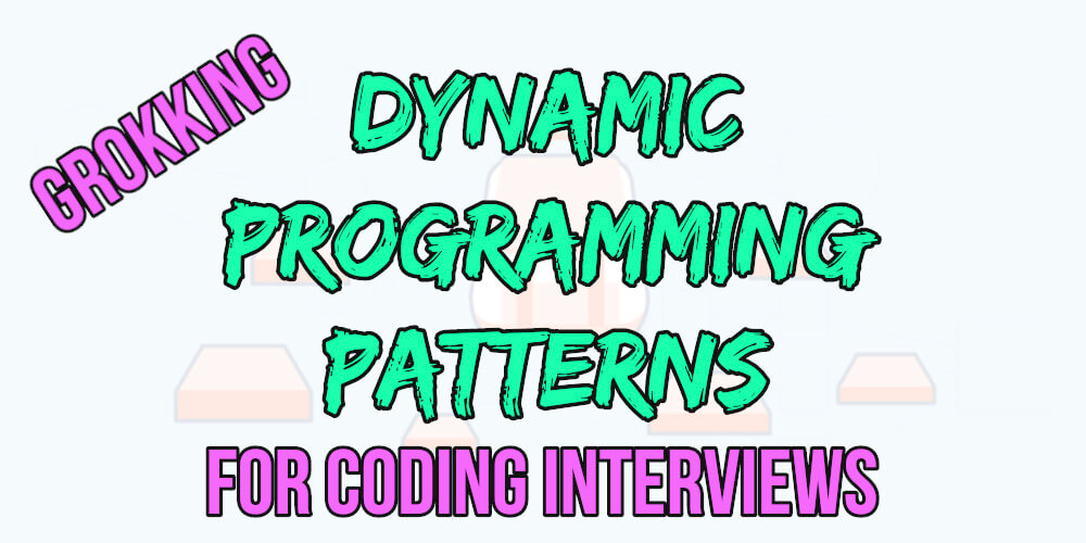 Grokking Dynamic Programming Patterns for Coding Interviews blue and pink writing with black outline