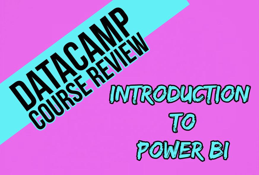 datacamp course review introduction to power bi with black and blue text with pink background