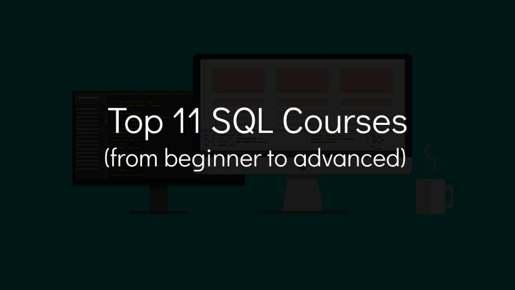 computer graphic in background with text that says top 11 SQL courses from beginner to advanced