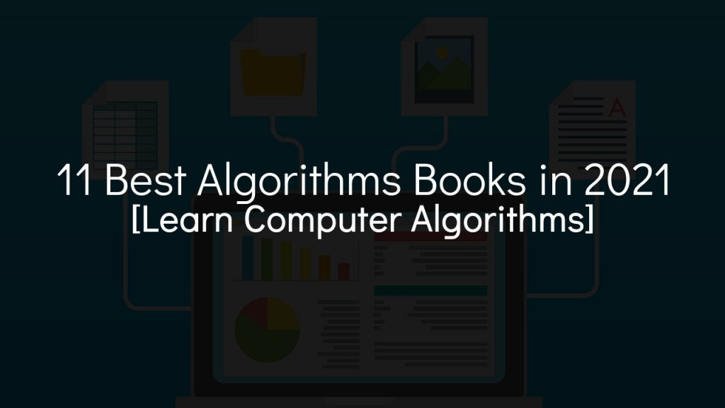 11 best algorithms books in 2021 [Learn Computer Algorithms] with grey background with caroon computer and documents