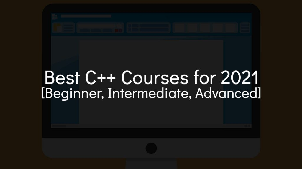 best c++ courses for 2021 [beginner, intermediate, advanced] with computer in faded background
