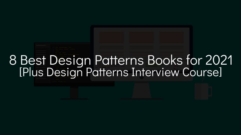8 best design patterns books for 2021 [plus design patterns interview course] with faded cartoon computers in background