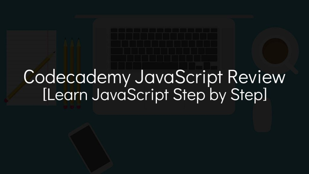 codecademy javascript review [learn javascript step by step] with laptop in faded background