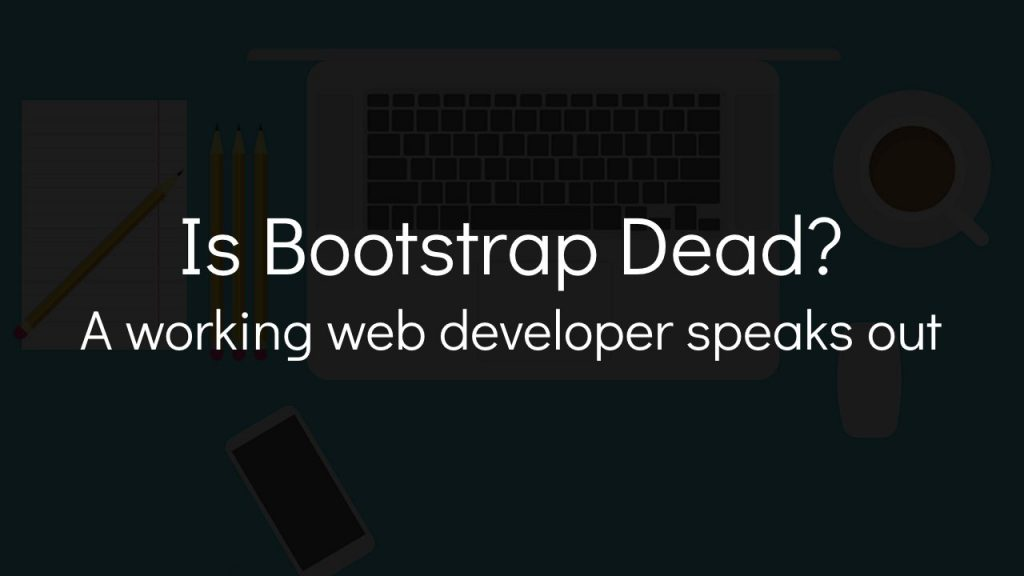 laptop computer with coffee graphic in background with text that says is bootstrap dead a working web developer speaks out
