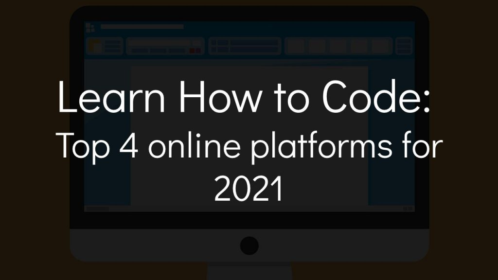 computer in background with text that says learn how to code top 4 online platforms for 2021