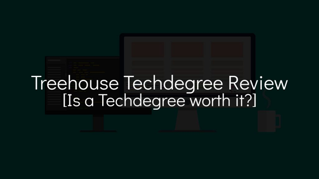 treehouse techdegree review [is a techdegree worth it?] with faded computer in background
