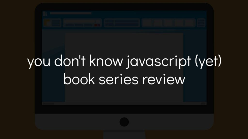 computer with text that says you don't know javascript yet book series review