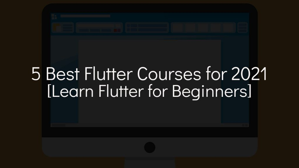 5 best flutter courses for 2021 [learn flutter for beginners] with cartoon computer in faded background
