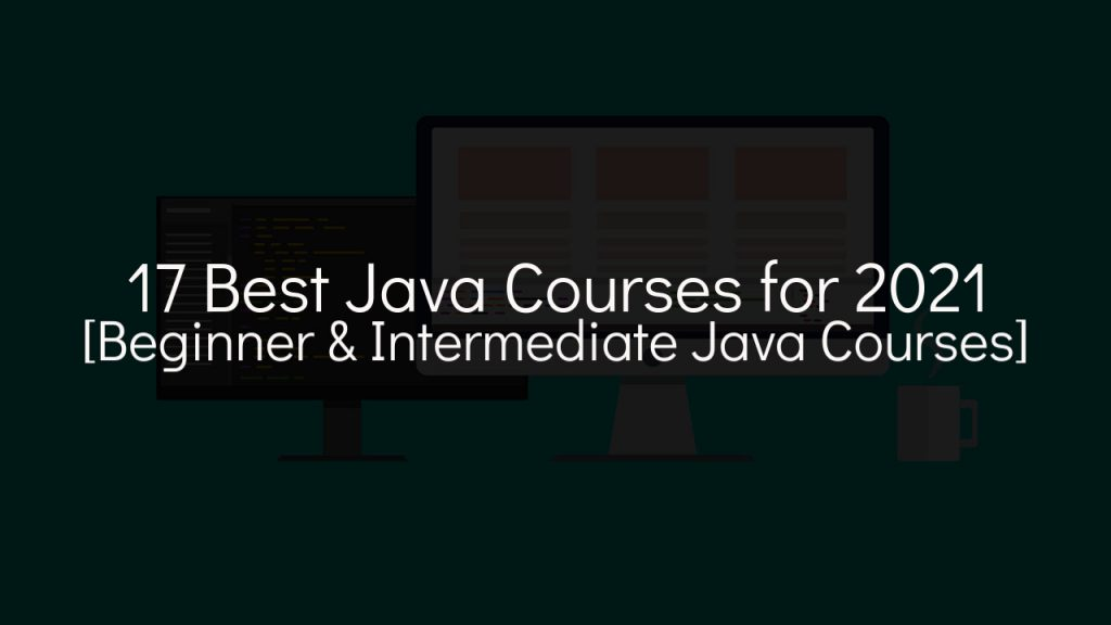 17 best java courses for 2021 [beginner & intermediate java courses] with faded black background