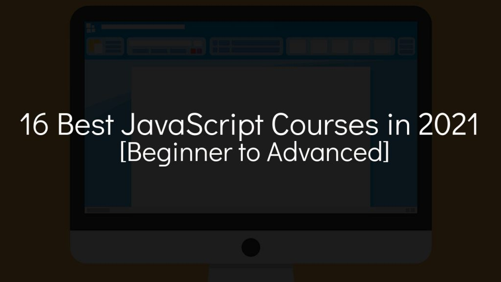 16 best javascript courses in 2021 [beginner to advanced] with faded background with computer