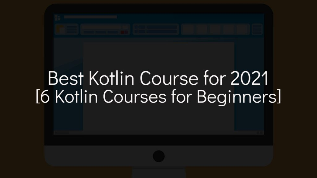 best kotlin course [6 kotlin courses for beginners] with faded background