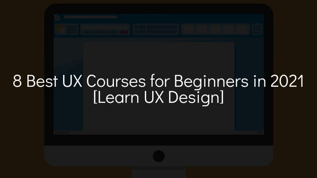 8 best ux courses for beginners in 2021 [learn ux design] with faded background