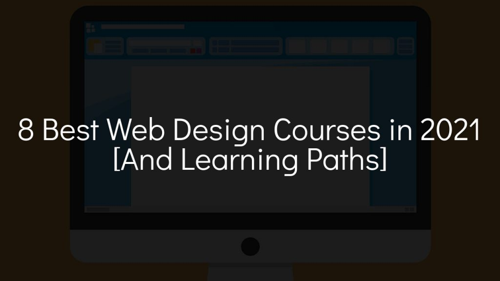 8 best web design courses in 2021 [and learning paths] with black faded background