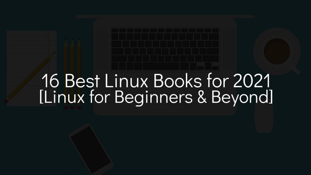 16 best linux books for 2021 [linux for beginners & beyond] with faded black background