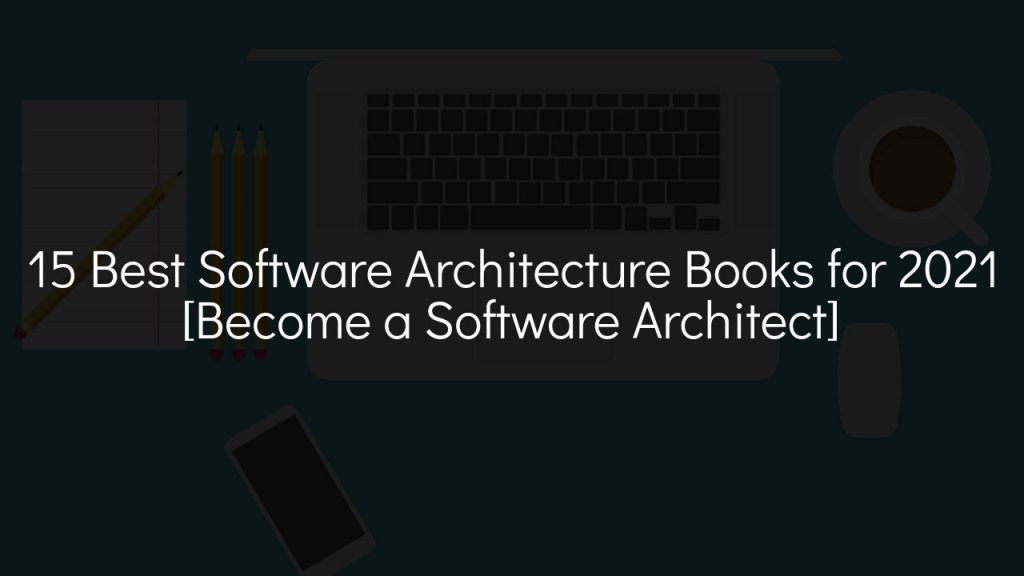 15 best software architecture books for 2021 [become a software architect] with faded black background