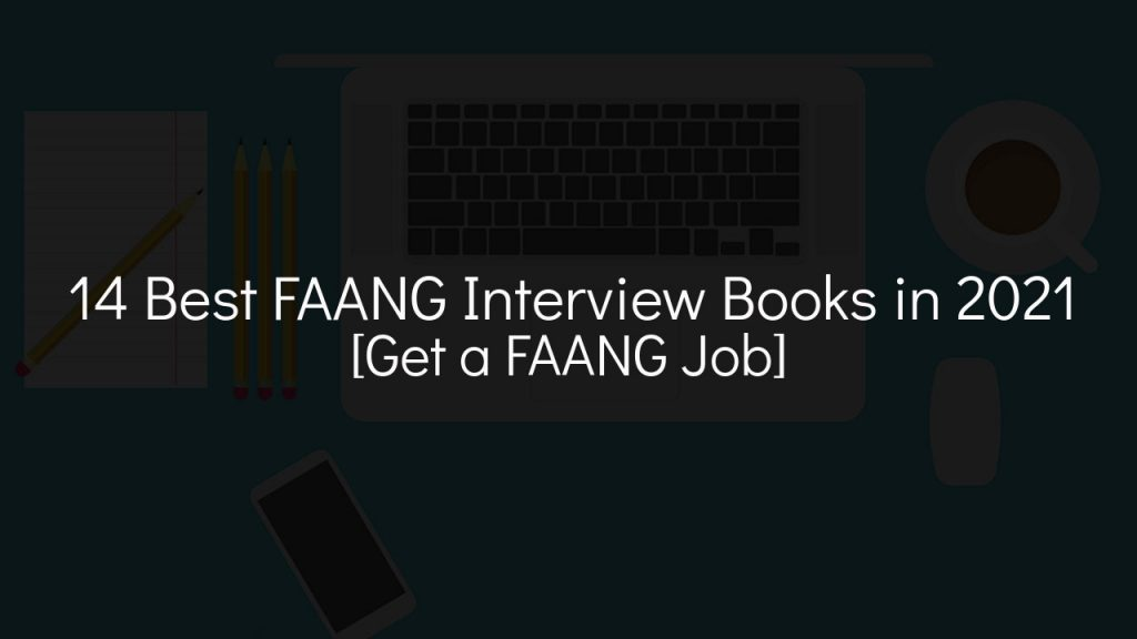 14 best faang interview books in 2021 [get a faang job] with faded black background
