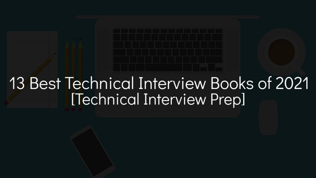 13 best technical interview books [technical interview prep] with faded black background