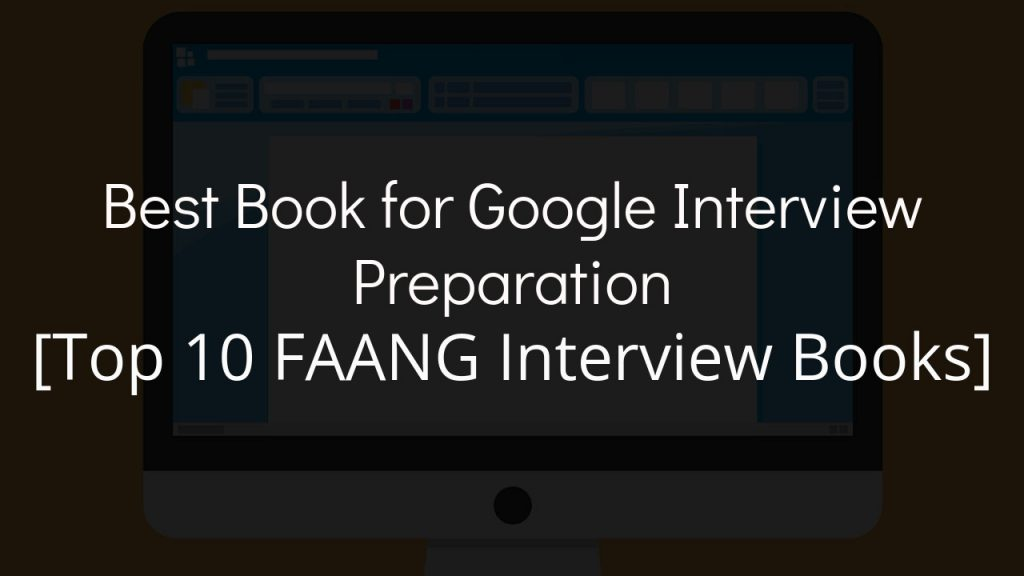 best book for google interview preparation [top 10 faang interview books] with faded black background