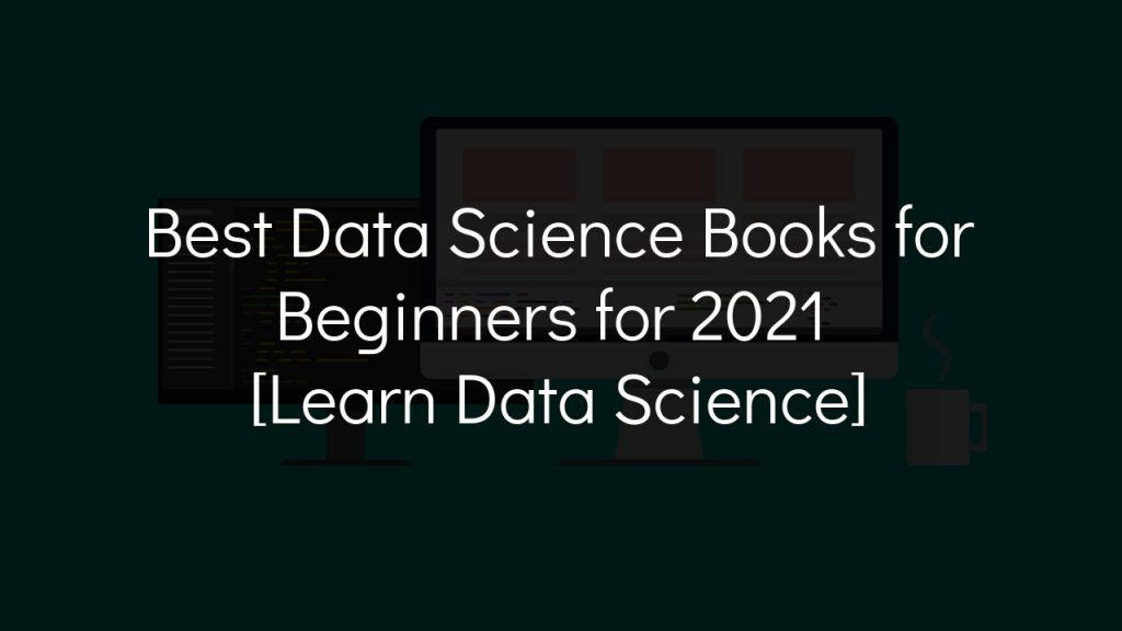 best data science books for beginners for 2021 [learn data science] with faded black background