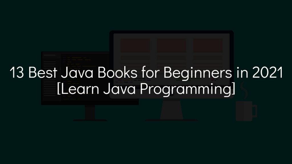 13 best Java books for beginners in 2021 [learn java programming]