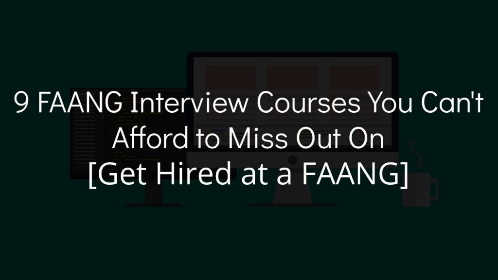 9 faang interview courses you can't afford to miss out on with faded black background