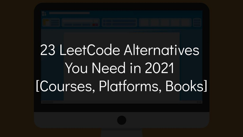 23 leetcode alternatives you need in 2021 [courses, platforms, books] with faded black background