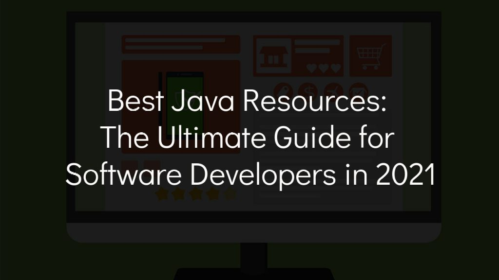 best java resources: the ultimate guide for software developers in 2021 with faded black background