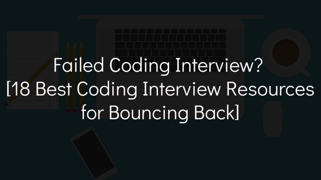 failed coding interview? [18 best coding interview resources for bouncing back] with black background