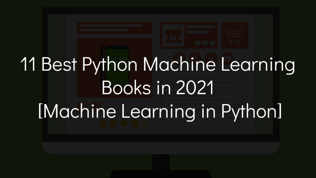 11 best python machine learning books in 2021 [machine learning in python] with faded black background