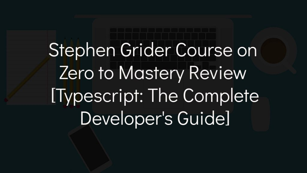 stephen grider course on zero to mastery review with faded black background