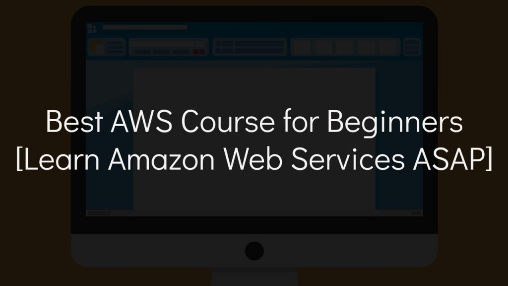 best aws course for beginners with faded black background