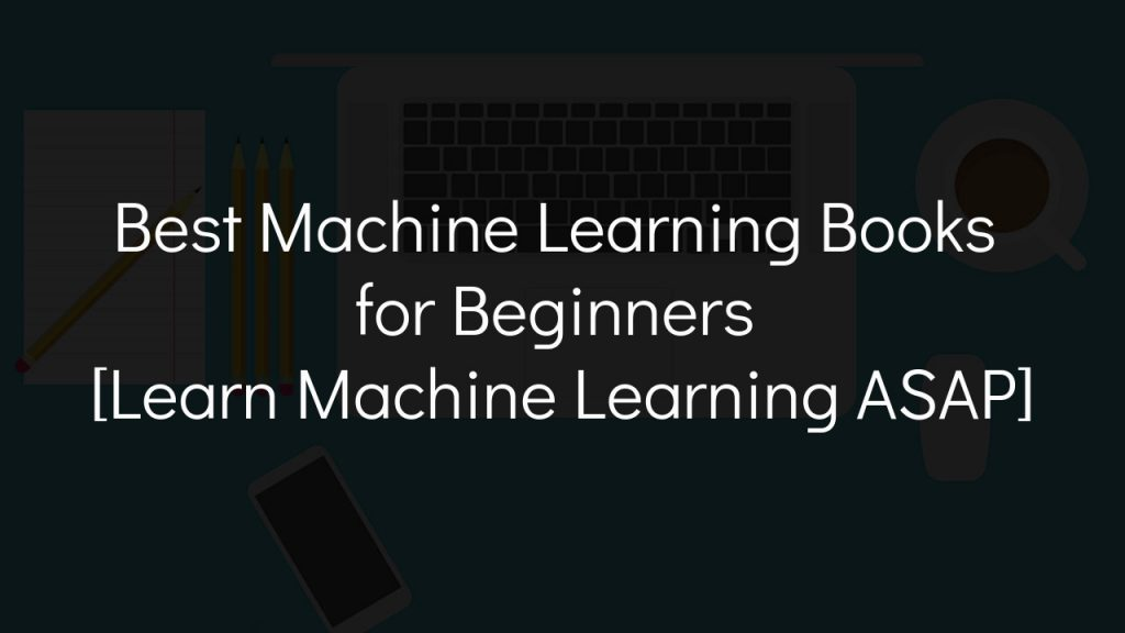 best machine learning books for beginners with faded black background