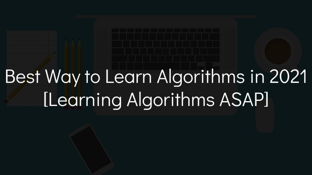 best way to learn algorithms in 2021 with faded black background