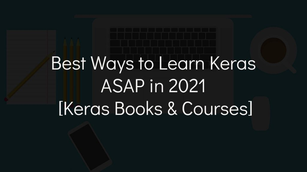 best ways to learn keras with faded black background