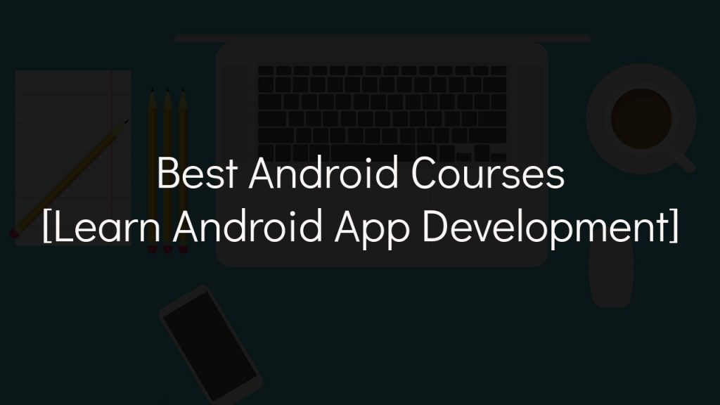 best android courses with faded black background