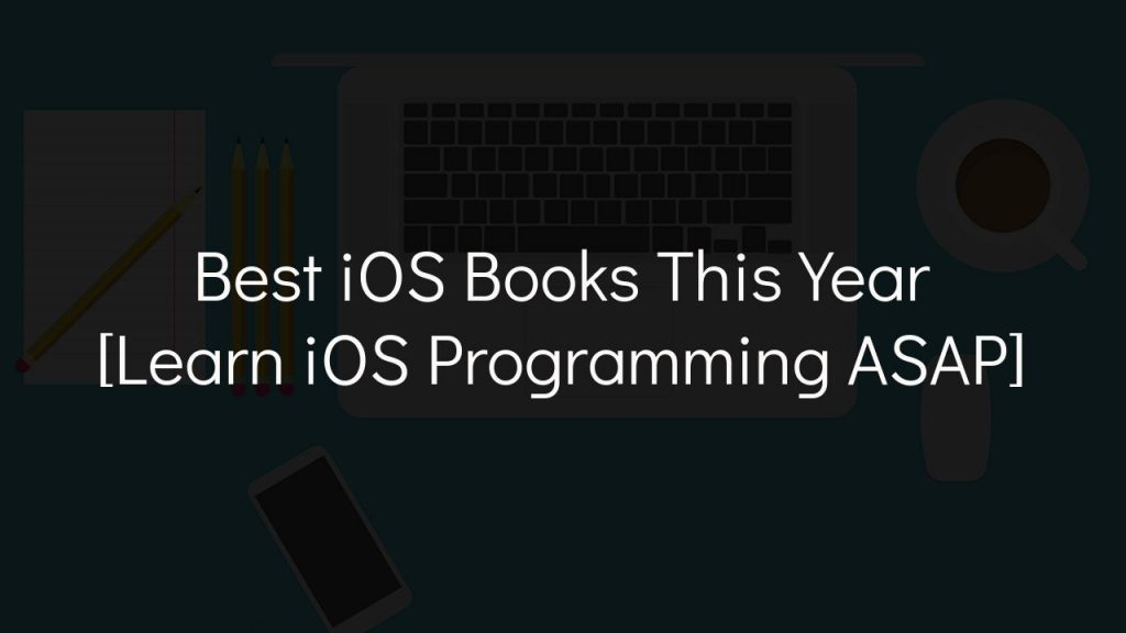 best ios books this year [learn ios programming asap]