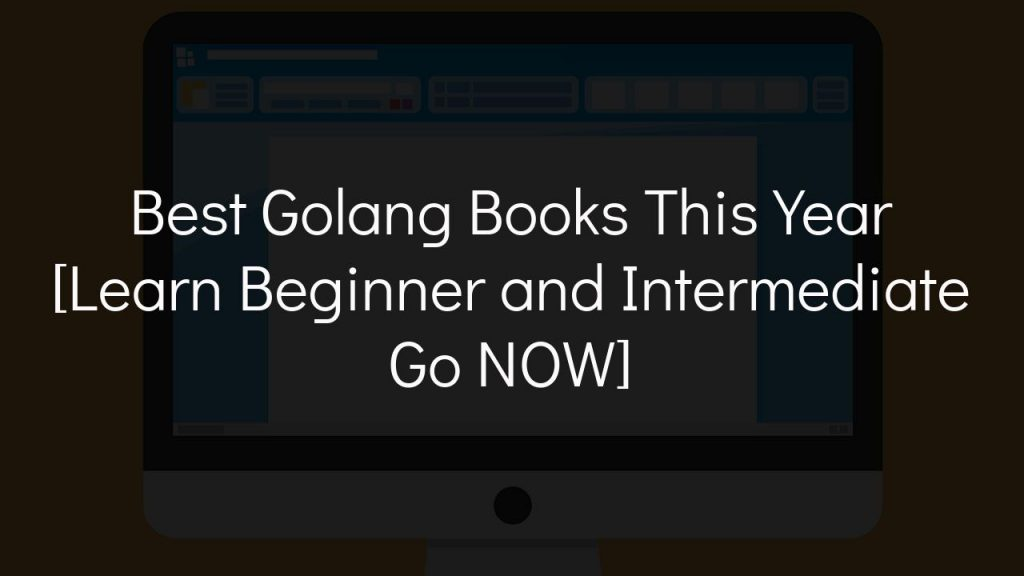 best golang books this year [learn beginner and intermediate go now]