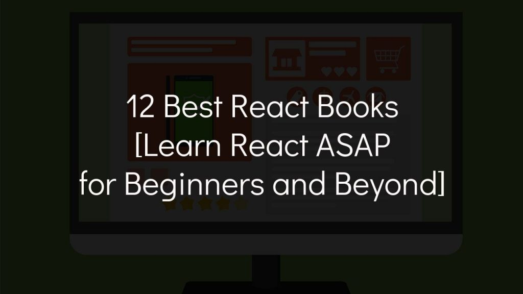 12 best react books [learn react asap for beginners and beyond]