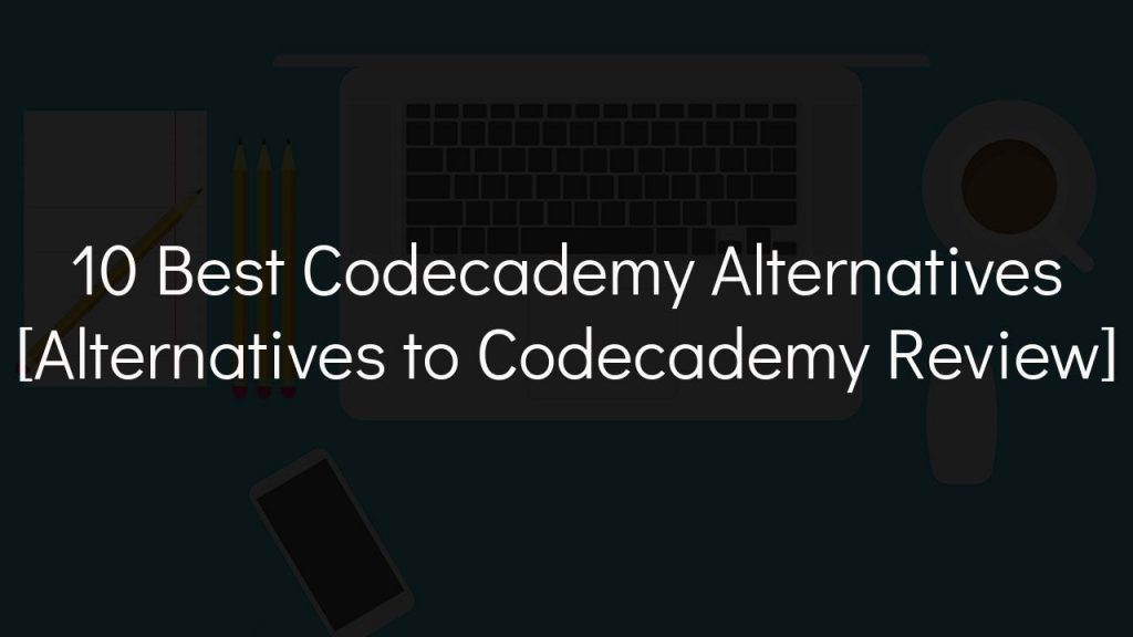10 best codecademy alternatives [alternatives to codecademy review]
