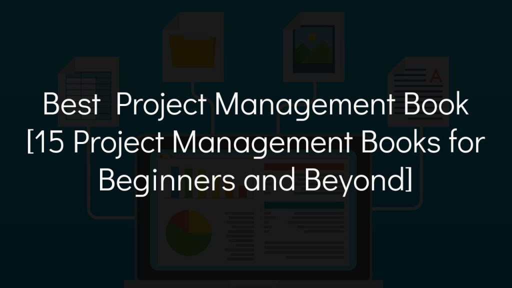 best project management book [15 project management books for beginners and beyond]
