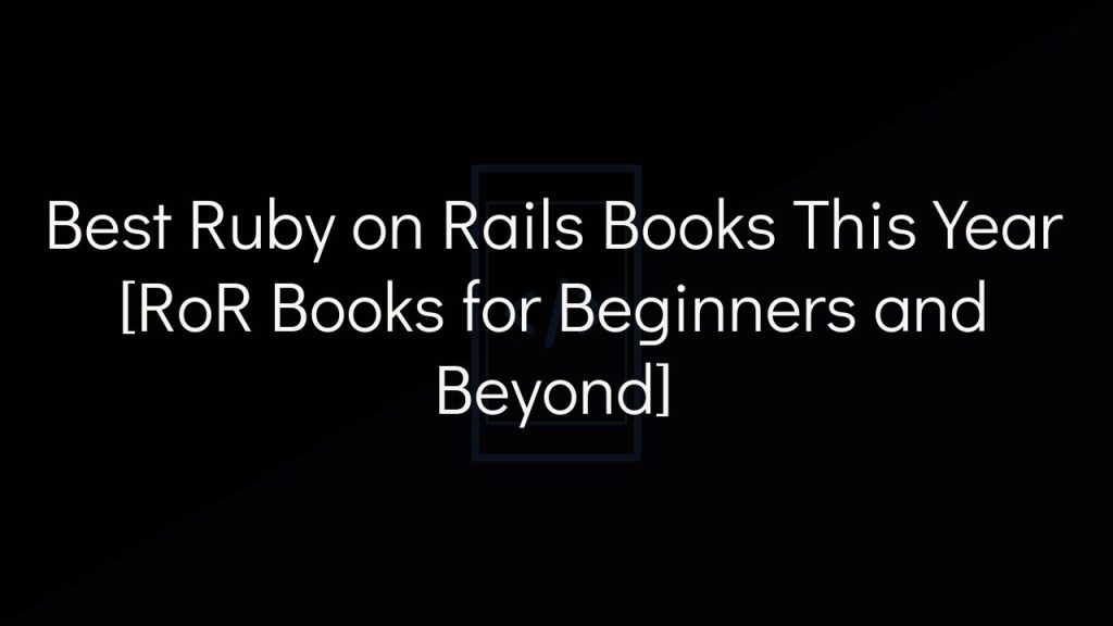 best ruby on rails books this year [ror books for beginners and beyond]